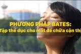 Phương pháp Bates: Tập thể dục cho mắt để chữa cận thị (video)