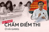 Nâng điểm ở Hà Giang: Cần truy cứu theo luật, không chỉ có kỷ luật đảng